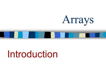Arrays Introduction In scientific and engineering computing, it is very common to need to manipulate ordered sets of values, such as vectors and matrices.