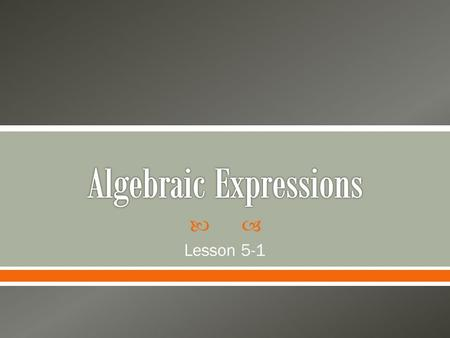  Lesson 5-1. The branch of mathematics that involve expressions with variables is called algebra. In algebra, the multiplication sign is often omitted.