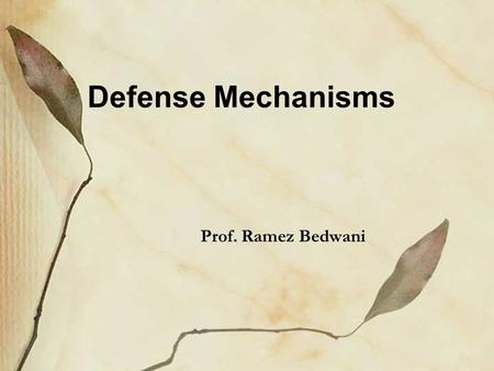 Defense Mechanisms Prof. Ramez Bedwani. Defense mechanisms The forces, which try to keep painful or socially undesirable thoughts and memories out of.