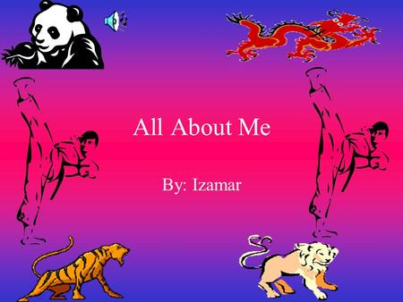 All About Me By: Izamar My name is Izamar. I am 11 years old.