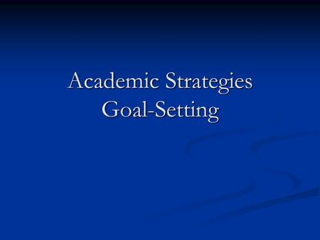 Academic Strategies Goal-Setting. Today we will discuss goal setting Select a goal that you want to accomplish Select a goal that you want to accomplish.