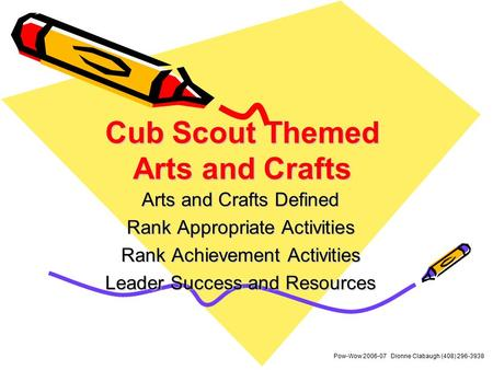 Cub Scout Themed Arts and Crafts Arts and Crafts Defined Rank Appropriate Activities Rank Achievement Activities Leader Success and Resources Pow-Wow 2006-07.