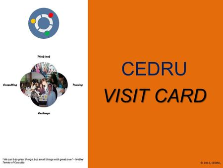"CEDRU VISIT CARD © 2015, CEDRU, ""We can't do great things, but small things with great love"" – Mother Teresa of Calcutta."