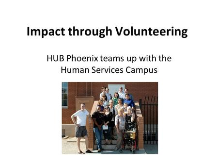 Impact through Volunteering HUB Phoenix teams up with the Human Services Campus.