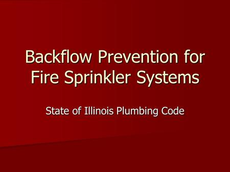 Backflow Prevention for Fire Sprinkler Systems State of Illinois Plumbing Code.