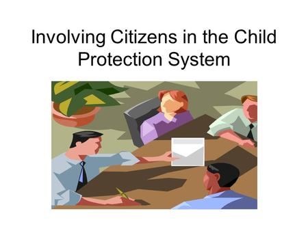 Involving Citizens in the Child Protection System.