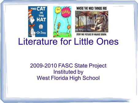 Literature for Little Ones 2009-2010 FASC State Project Instituted by West Florida High School.