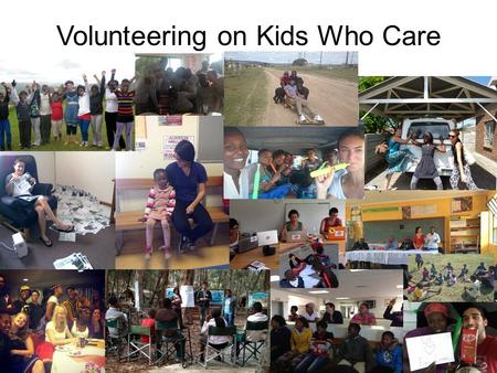 Volunteering on Kids Who Care. Typical tasks Fieldwork support Logistics A lot of driving Managing the field staff Managing the data capturers Field and.