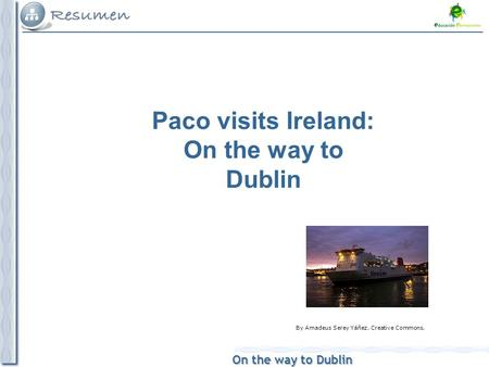 On the way to Dublin Paco visits Ireland: On the way to Dublin By Amadeus Serey Yáñez. Creative Commons.