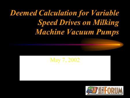 Deemed Calculation for Variable Speed Drives on Milking Machine Vacuum Pumps May 7, 2002.