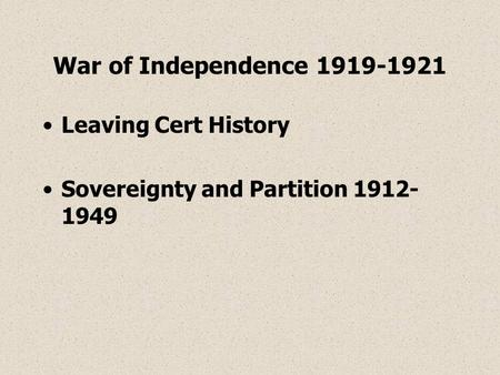 War of Independence 1919-1921 Leaving Cert History Sovereignty and Partition 1912- 1949.