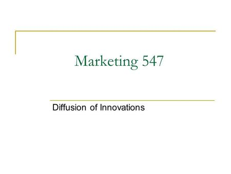 Marketing 547 Diffusion of Innovations. Definitions  Diffusion -- Process by which something spreads  Innovations -- A product as perceived as new by.