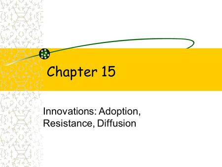 Innovations: Adoption, Resistance, Diffusion