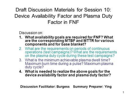 1 Draft Discussion Materials for Session 10: Device Availability Factor and Plasma Duty Factor in FNF Discussion on: 1.What availability goals are required.