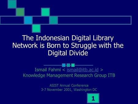 1 The Indonesian Digital Library Network is Born to Struggle with the Digital Divide Ismail Fahmi Knowledge Management Research Group.