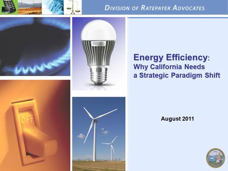 1 Energy Efficiency : Why California Needs a Strategic Paradigm Shift August 2011.