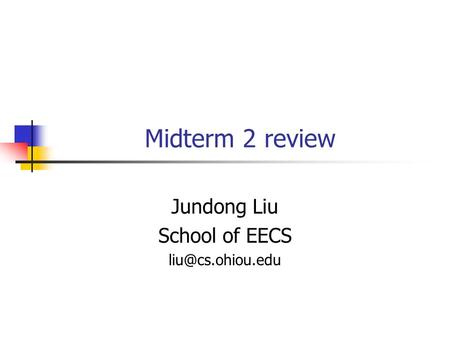 Midterm 2 review Jundong Liu School of EECS