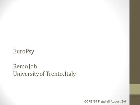 EuroPsy Remo Job University of Trento, Italy ICOPE '14 Flagstaff August 2-6.
