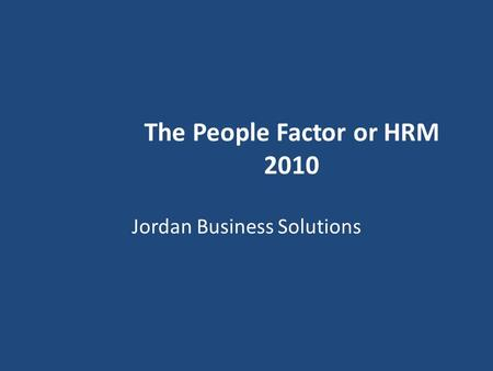 The People Factor or HRM 2010 Jordan Business Solutions.