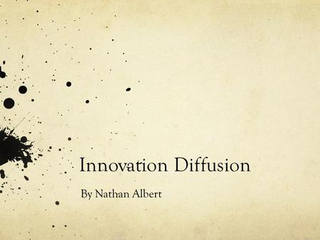 Innovation Diffusion By Nathan Albert. What is innovation diffusion? Innovation diffusion is a theory seeking to explain why, how and at what rate something.