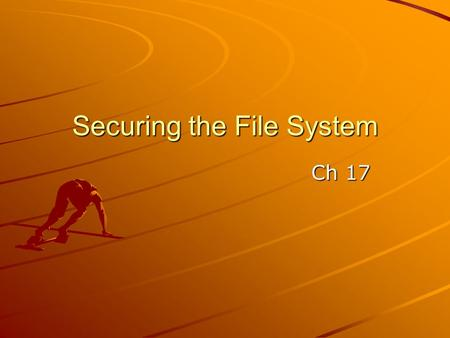 Ch 17 Securing the File System. Three Ways to Protect Files NTFS Permissions Encrypting File Service BitLocker full-disk encryption – BitLocker ToGo.