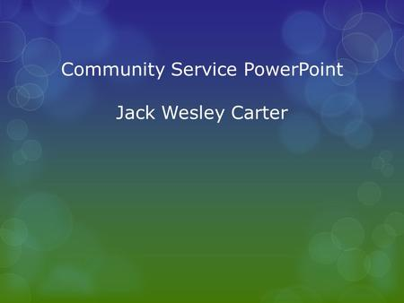 Community Service PowerPoint Jack Wesley Carter. What is service learning? Service learning is a credit-bearing, educational experience in which students: