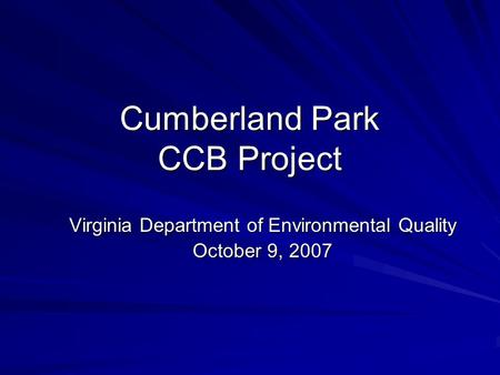 Cumberland Park CCB Project Virginia Department of Environmental Quality October 9, 2007.