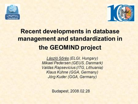 Recent developments in database management and standardization in the GEOMIND project László Sőrés (ELGI, Hungary) Mikael Pedersen (GEUS, Danmark) Valdas.
