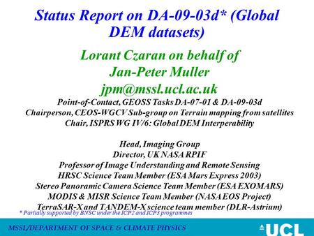 MSSL/DEPARTMENT OF SPACE & CLIMATE PHYSICS Status Report on DA-09-03d* (Global DEM datasets) Lorant Czaran on behalf of Jan-Peter Muller
