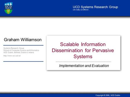 Copyright © 2006, UCD Dublin Systems Research Group School of Computer Science and Informatics UCD Dublin, Belfield, Dublin 4, Ireland