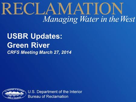 USBR Updates: Green River CRFS Meeting March 27, 2014.