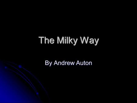 The Milky Way By Andrew Auton. Mercury Mercury is 3000 miles across. It's the first solar system planet. It's HOT And Cold.