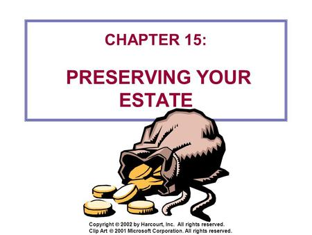 Copyright  2002 by Harcourt, Inc. All rights reserved. CHAPTER 15: PRESERVING YOUR ESTATE Clip Art  2001 Microsoft Corporation. All rights reserved.