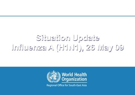 1 |1 | Situation Update Influenza A (H1N1), 26 May 09.