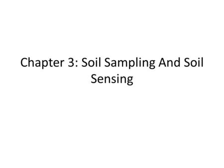 Chapter 3: Soil Sampling And Soil Sensing. Soil Sampling – Composite – Zone – Grid Soil Measurements – Soil Map – Soil EC – Soil Color.