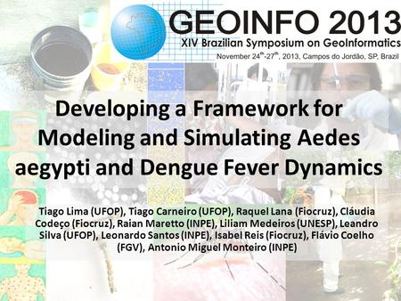 Developing a Framework for Modeling and Simulating Aedes aegypti and Dengue Fever Dynamics Tiago Lima (UFOP), Tiago Carneiro (UFOP), Raquel Lana (Fiocruz),