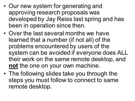 Our new system for generating and approving research proposals was developed by Jay Reiss last spring and has been in operation since then. Over the last.