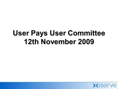 11 User Pays User Committee 12th November 2009. 2 Agenda  Minutes & Actions from previous meeting  Agency Charging Statement Update  Change Management.