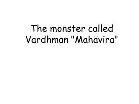 The monster called Vardhman Mahävira. One afternoon, prince Vardhamäna was playing a catch and ride game with his friends.