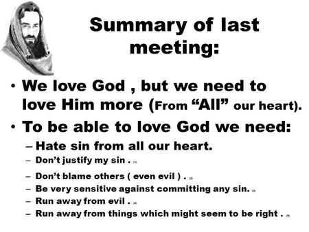 "Summary of last meeting: We love God, but we need to love Him more ( From ""All"" our heart). To be able to love God we need: – Hate sin from all our heart."