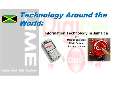 Technology Around the World: Information Technology in Jamaica By Marcus Campbell Kevin Forrest Andrew Lobban.