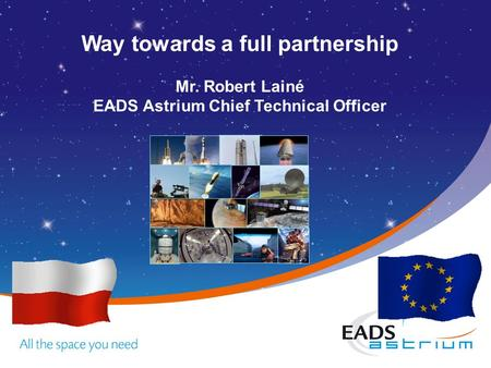 Way towards a full partnership Mr. Robert Lainé EADS Astrium Chief Technical Officer.