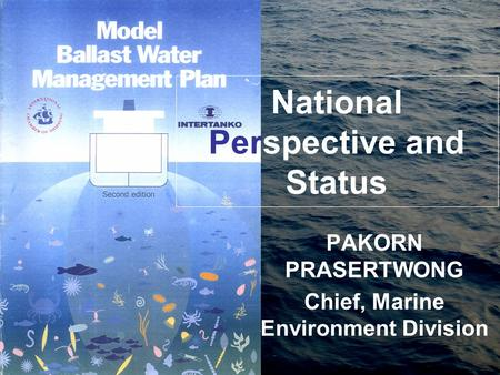 National Perspective and Status PAKORN PRASERTWONG Chief, Marine Environment Division.