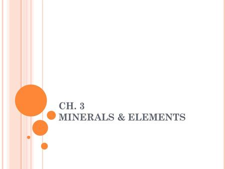 CH. 3 MINERALS & ELEMENTS. M INERALS OF THE E ARTH ' S C RUST Mineral : naturally formed, inorganic solid with crystalline structure. Characteristics.