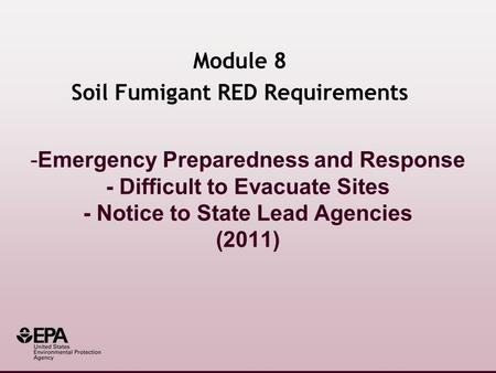 -Emergency Preparedness and Response - Difficult to Evacuate Sites - Notice to State Lead Agencies (2011) Module 8 Soil Fumigant RED Requirements.