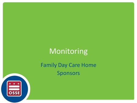 Monitoring Family Day Care Home Sponsors. Responsibilities Staffing Frequency Types of reviews During the review Review follow-up.