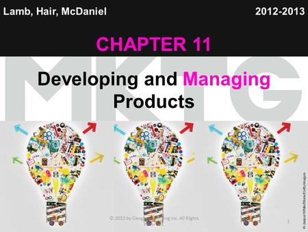 Chapter 1 Copyright ©2012 by Cengage Learning Inc. All rights reserved 1 Lamb, Hair, McDaniel CHAPTER 11 Developing and Managing Products 2012-2013 © Jasper.