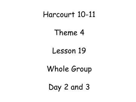 Harcourt 10-11 Theme 4 Lesson 19 Whole Group Day 2 and 3.