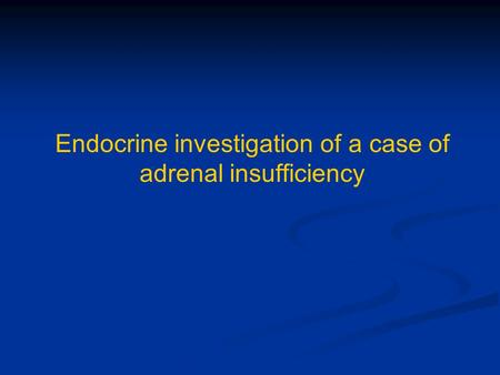 Endocrine investigation of a case of adrenal insufficiency.