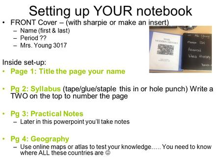 Setting up YOUR notebook FRONT Cover – (with sharpie or make an insert) –Name (first & last) –Period ?? –Mrs. Young 3017 Inside set-up: Page 1: Title the.